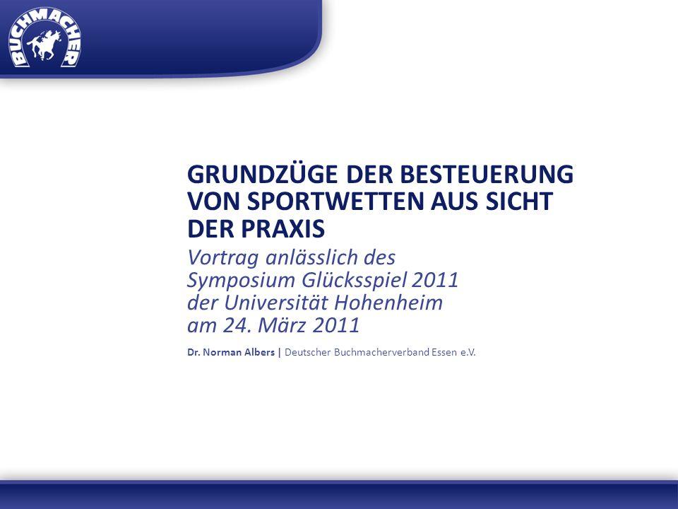 GRUNDZÜGE DER BESTEUERUNG VON SPORTWETTEN AUS SICHT DER PRAXIS Vortrag anlässlich des Symposium Glücksspiel 2011 der Universität Hohenheim am 24. März