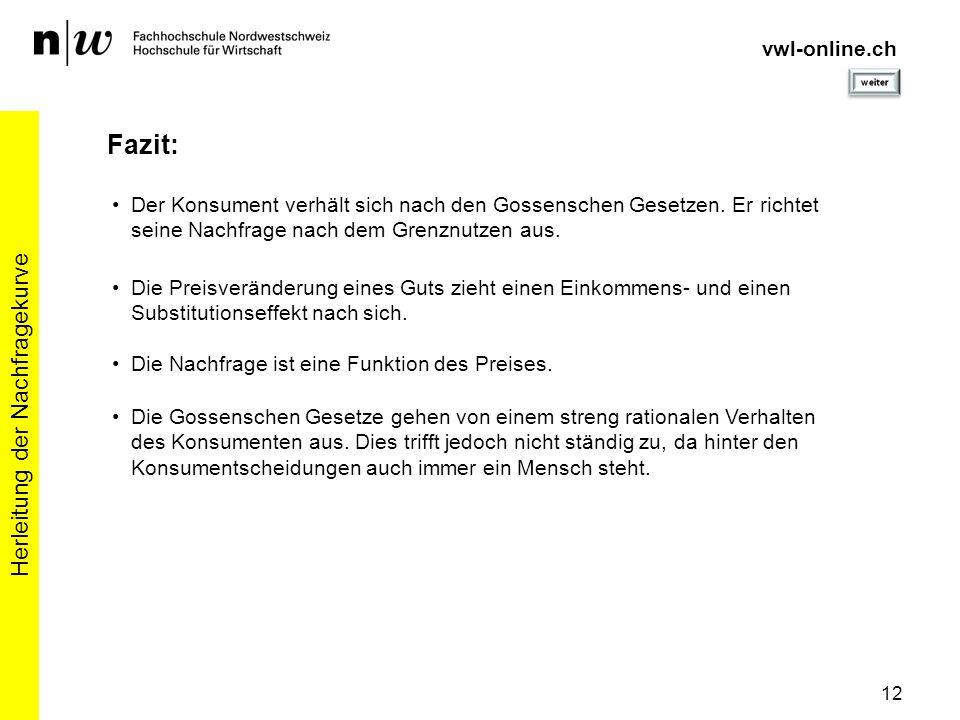 12 Herleitung der Nachfragekurve vwl-online.ch Fazit: Der Konsument verhält sich nach den Gossenschen Gesetzen. Er richtet seine Nachfrage nach dem Gr