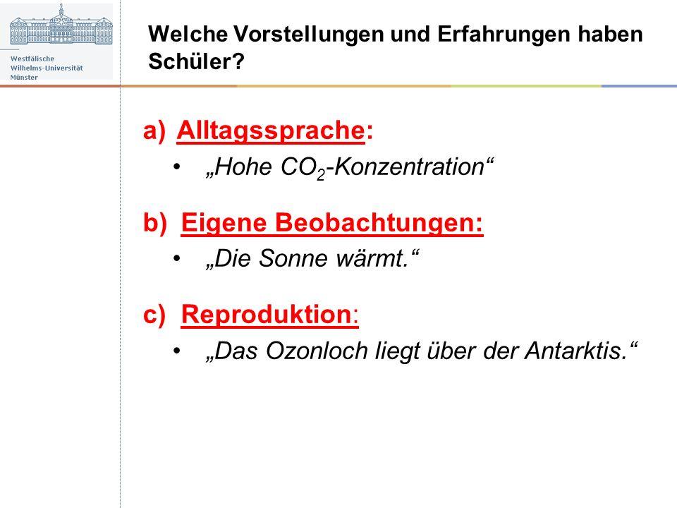 a)Alltagssprache: Hohe CO 2 -Konzentration b)Eigene Beobachtungen: Die Sonne wärmt. c)Reproduktion: Das Ozonloch liegt über der Antarktis. Welche Vors