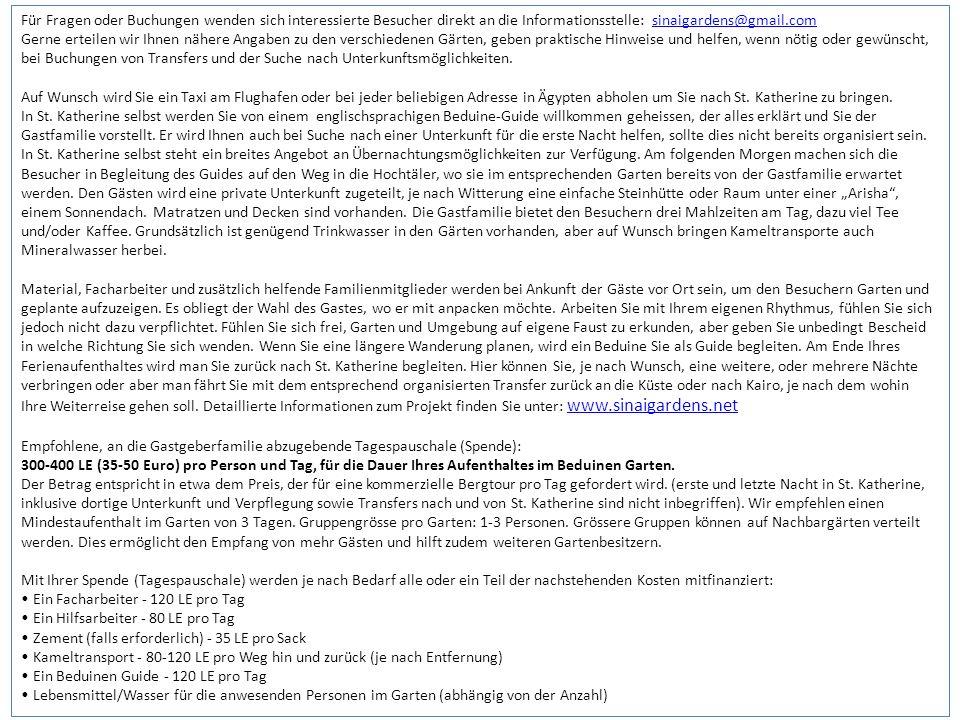 Für Fragen oder Buchungen wenden sich interessierte Besucher direkt an die Informationsstelle: sinaigardens@gmail.comsinaigardens@gmail.com Gerne erte