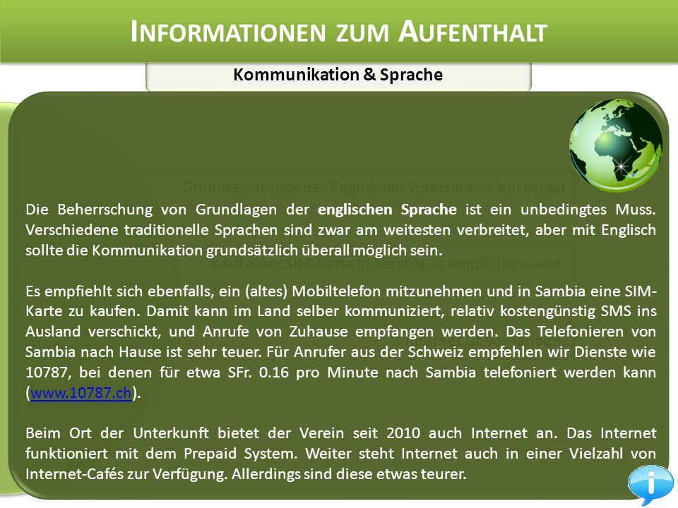 Kommunikation & Sprache I NFORMATIONEN ZUM A UFENTHALT Grundkenntnisse der Englischen Sprache sind ein Muss.