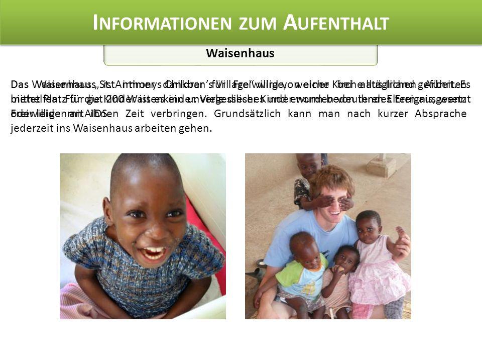 Waisenhaus I NFORMATIONEN ZUM A UFENTHALT Das Waisenhaus ist immer dankbar für Freiwillige, welche bei alltäglichen Arbeiten mithelfen.