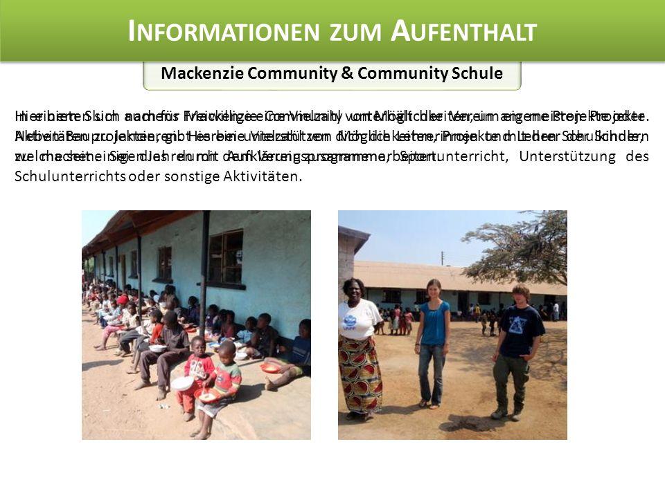 Mackenzie Community & Community Schule I NFORMATIONEN ZUM A UFENTHALT Hier bieten sich auch für Freiwillige eine Vielzahl von Möglichkeiten, um eigene Projekte oder Aktivitäten zu lancieren.