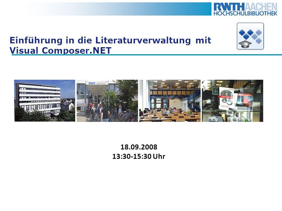 Einführung in die Literaturverwaltung mit Visual Composer.NET 18.09.2008 13:30-15:30 Uhr
