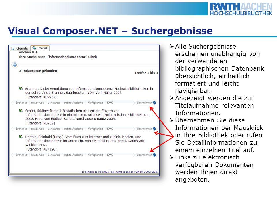Visual Composer.NET – Suchergebnisse Alle Suchergebnisse erscheinen unabhängig von der verwendeten bibliographischen Datenbank übersichtlich, einheitl