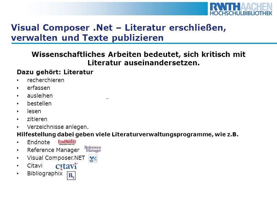 Visual Composer.Net – Literatur erschließen, verwalten und Texte publizieren Wissenschaftliches Arbeiten bedeutet, sich kritisch mit Literatur auseina