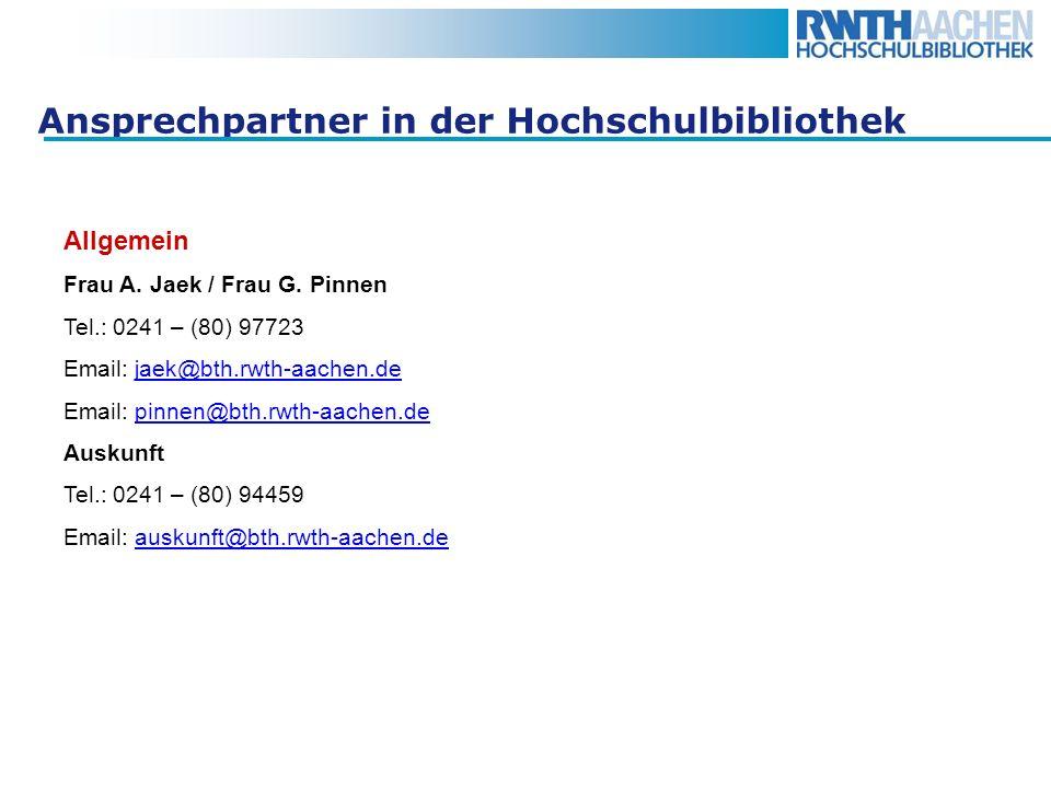 Ansprechpartner in der Hochschulbibliothek Allgemein Frau A. Jaek / Frau G. Pinnen Tel.: 0241 – (80) 97723 Email: jaek@bth.rwth-aachen.dejaek@bth.rwth