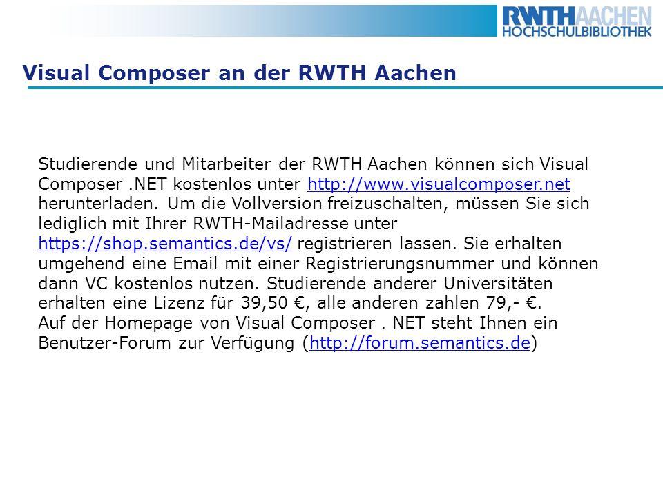 Visual Composer an der RWTH Aachen Studierende und Mitarbeiter der RWTH Aachen können sich Visual Composer.NET kostenlos unter http://www.visualcompos