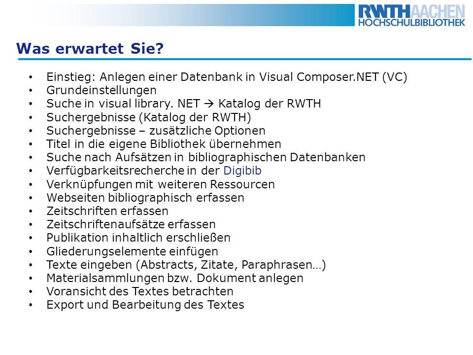 Was erwartet Sie? Einstieg: Anlegen einer Datenbank in Visual Composer.NET (VC) Grundeinstellungen Suche in visual library. NET Katalog der RWTH Suche