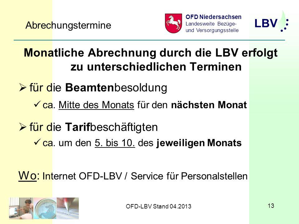 LBV OFD Niedersachsen Landesweite Bezüge- und Versorgungsstelle OFD-LBV Stand 04.2013 13 Abrechungstermine Monatliche Abrechnung durch die LBV erfolgt zu unterschiedlichen Terminen für die Beamtenbesoldung ca.