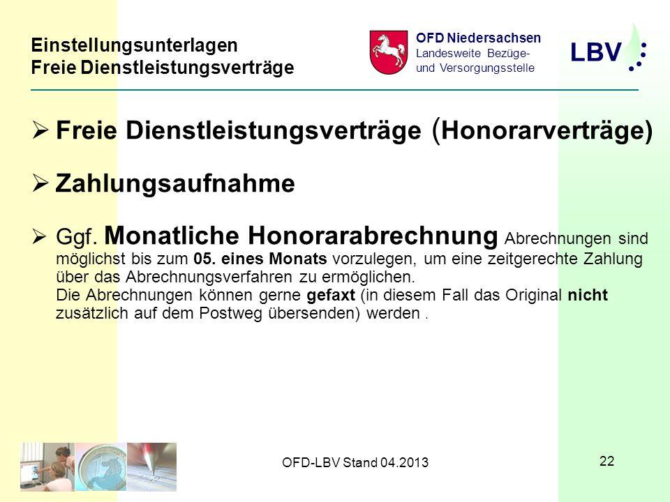 LBV OFD Niedersachsen Landesweite Bezüge- und Versorgungsstelle OFD-LBV Stand 04.2013 22 Einstellungsunterlagen Freie Dienstleistungsverträge Freie Dienstleistungsverträge ( Honorarverträge) Zahlungsaufnahme Ggf.