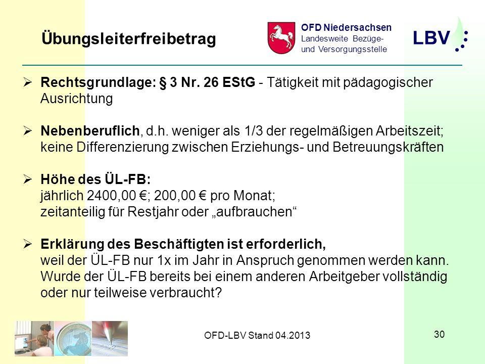 LBV OFD Niedersachsen Landesweite Bezüge- und Versorgungsstelle OFD-LBV Stand 04.2013 30 Übungsleiterfreibetrag Rechtsgrundlage: § 3 Nr.