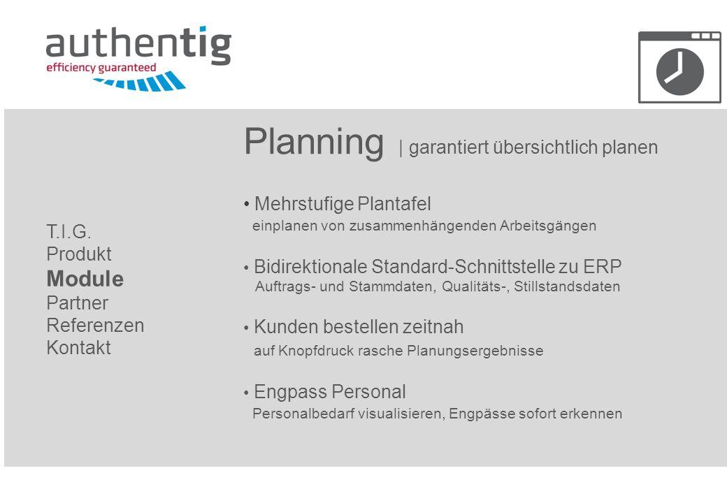 Planning   garantiert übersichtlich planen Mehrstufige Plantafel einplanen von zusammenhängenden Arbeitsgängen Bidirektionale Standard-Schnittstelle z