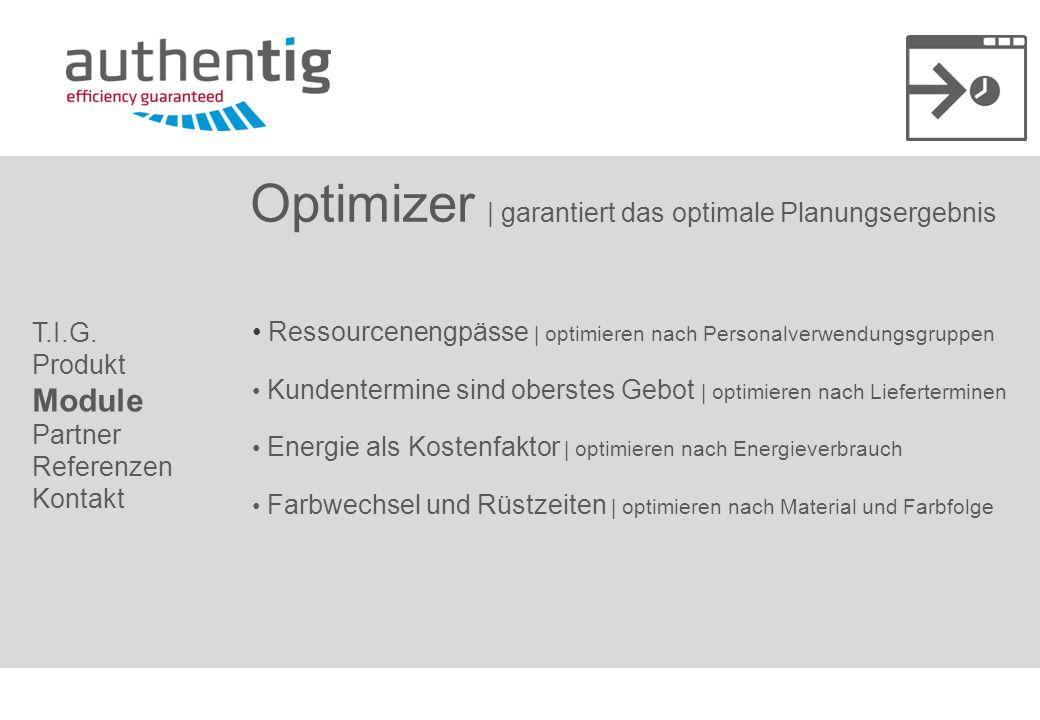 Optimizer | garantiert das optimale Planungsergebnis Ressourcenengpässe | optimieren nach Personalverwendungsgruppen Kundentermine sind oberstes Gebot