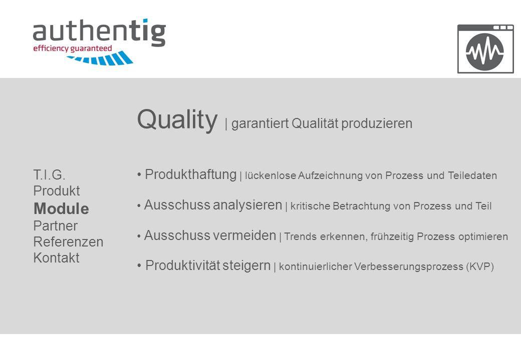 Quality | garantiert Qualität produzieren Produkthaftung | lückenlose Aufzeichnung von Prozess und Teiledaten Ausschuss analysieren | kritische Betrac