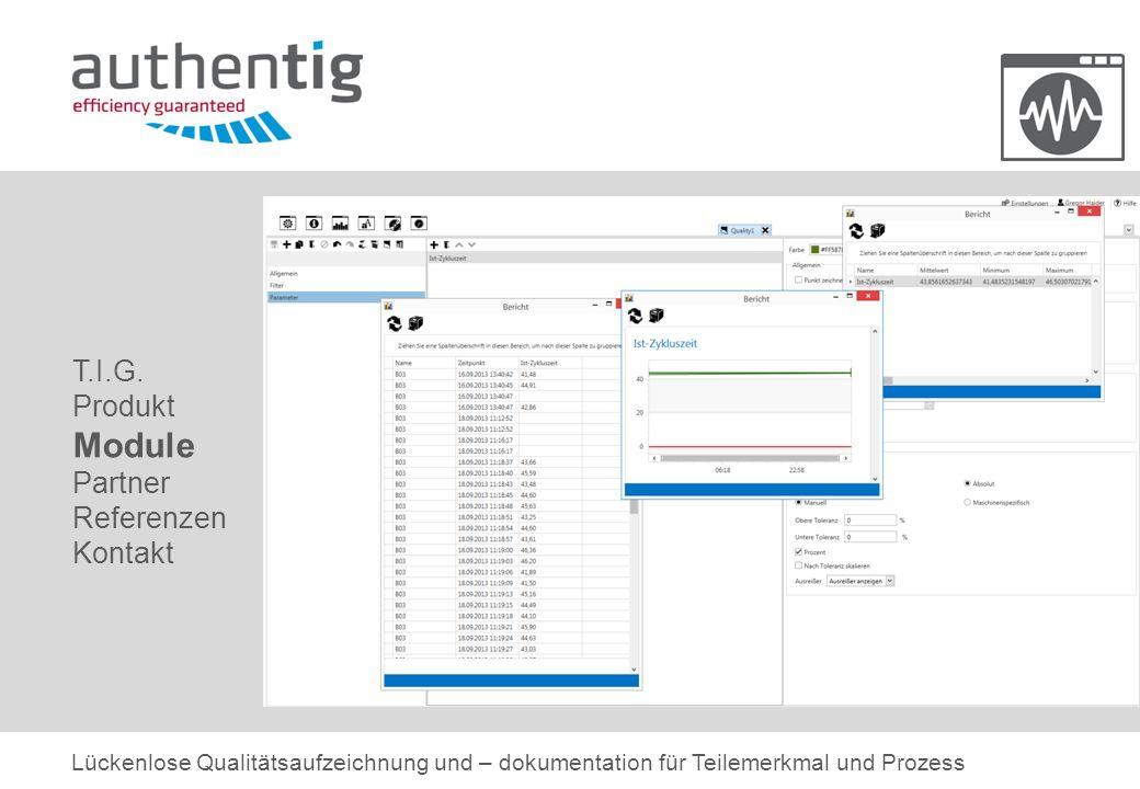 T.I.G. Produkt Module Partner Referenzen Kontakt Lückenlose Qualitätsaufzeichnung und – dokumentation für Teilemerkmal und Prozess
