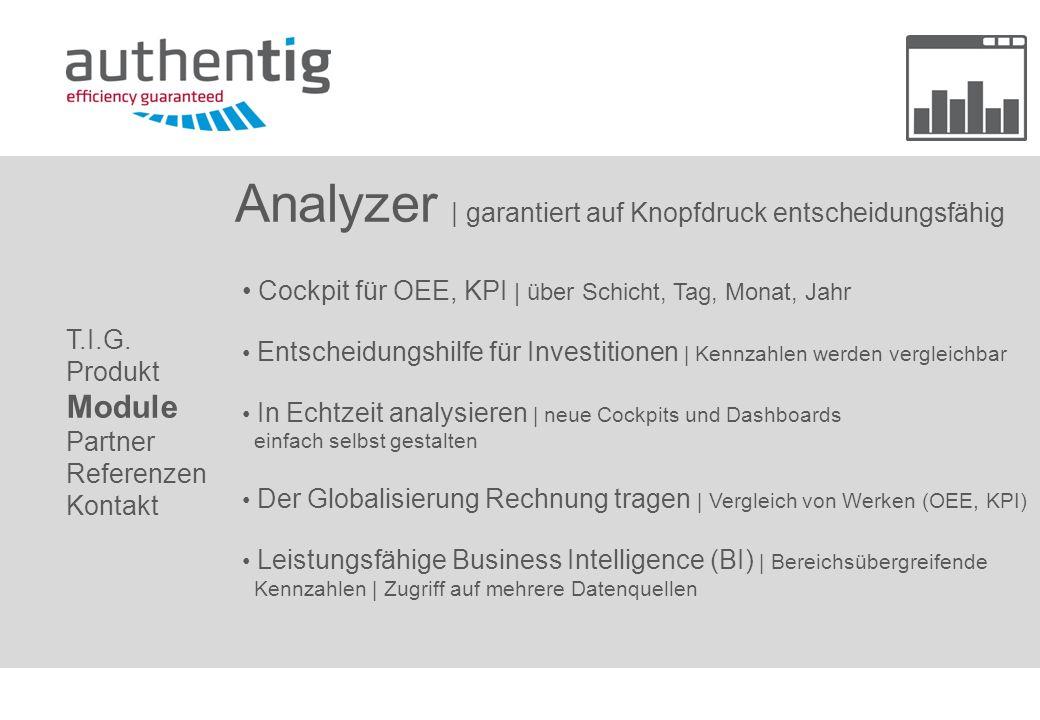 Analyzer   garantiert auf Knopfdruck entscheidungsfähig Cockpit für OEE, KPI   über Schicht, Tag, Monat, Jahr Entscheidungshilfe für Investitionen   K