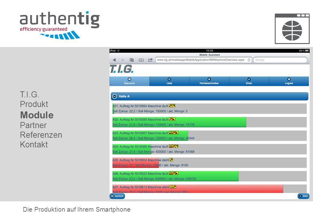 T.I.G. Produkt Module Partner Referenzen Kontakt Die Produktion auf Ihrem Smartphone