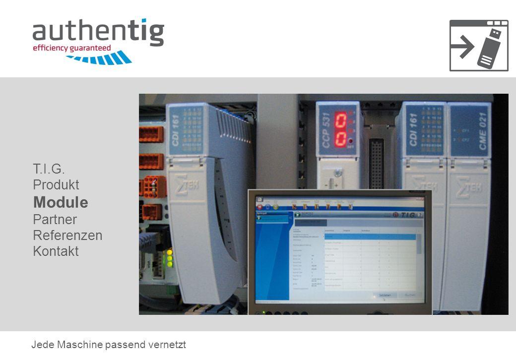T.I.G. Produkt Module Partner Referenzen Kontakt Jede Maschine passend vernetzt