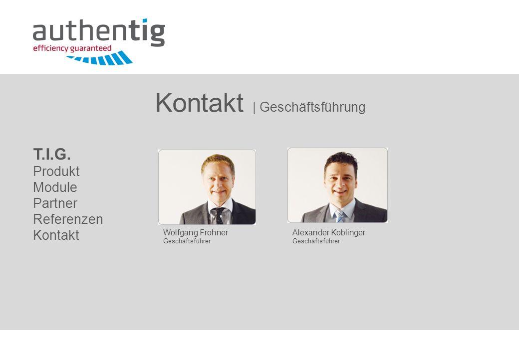 T.I.G. Produkt Module Partner Referenzen Kontakt Wolfgang Frohner Geschäftsführer Alexander Koblinger Geschäftsführer Kontakt   Geschäftsführung