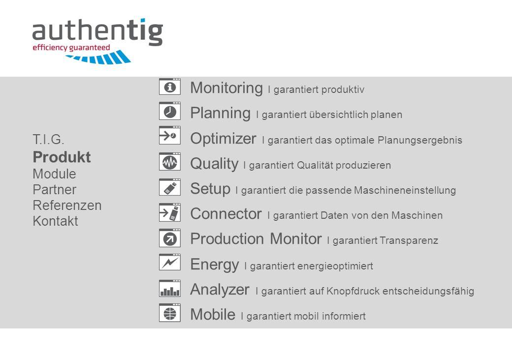 T.I.G. Produkt Module Partner Referenzen Kontakt Monitoring I garantiert produktiv Planning I garantiert übersichtlich planen Optimizer I garantiert d