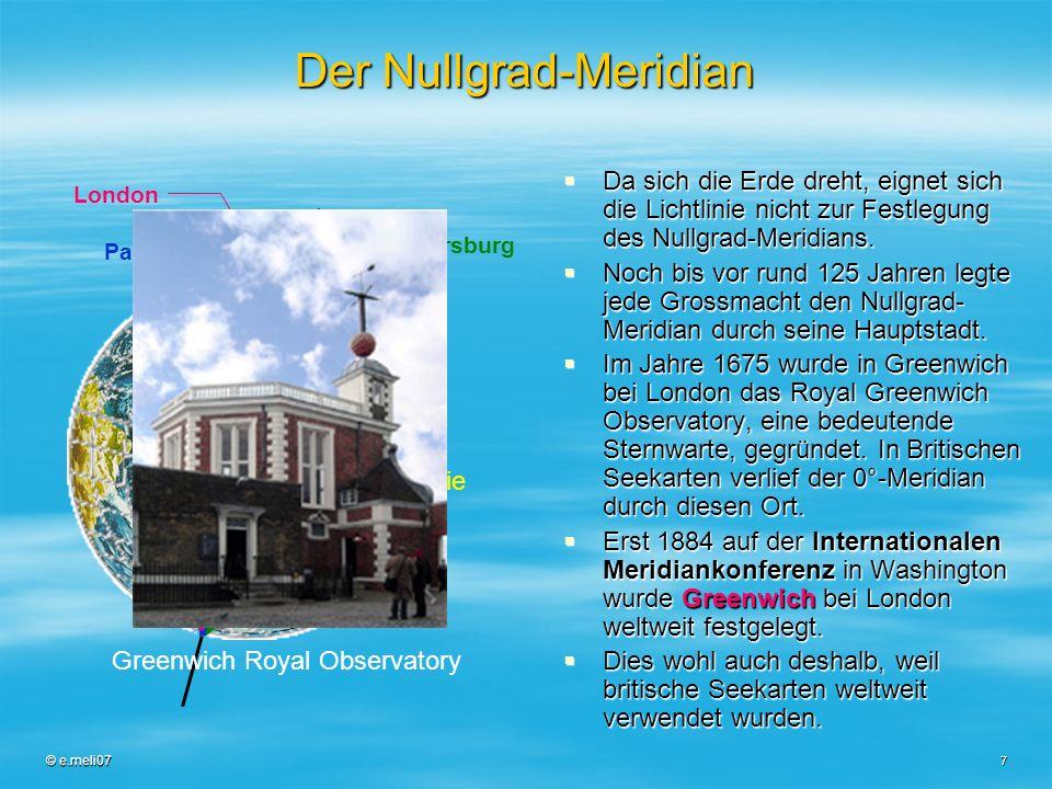 © e.meli07 8 Das Gradnetz teilt die Erde in 4 Quadranten: Trennkreise für diese Vierteilung der Erde bilden der Äquator und der Nullgrad- Meridian durch Greenwich Trennkreise für diese Vierteilung der Erde bilden der Äquator und der Nullgrad- Meridian durch Greenwich 90° n.