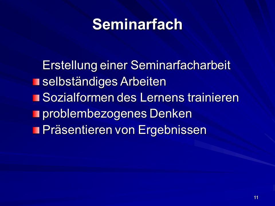 11 Seminarfach Erstellung einer Seminarfacharbeit selbständiges Arbeiten Sozialformen des Lernens trainieren problembezogenes Denken Präsentieren von