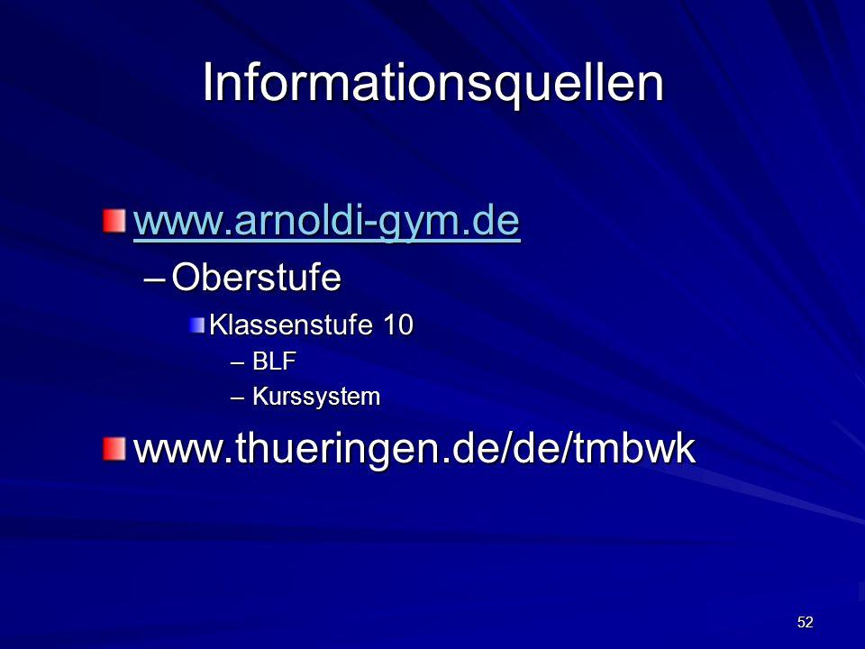 52 Informationsquellen www.arnoldi-gym.de –Oberstufe Klassenstufe 10 –BLF –Kurssystem www.thueringen.de/de/tmbwk