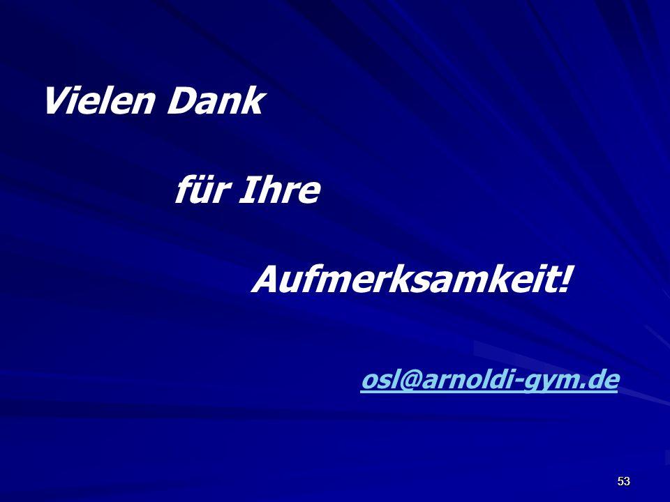 5353 Vielen Dank für Ihre Aufmerksamkeit! osl@arnoldi-gym.de