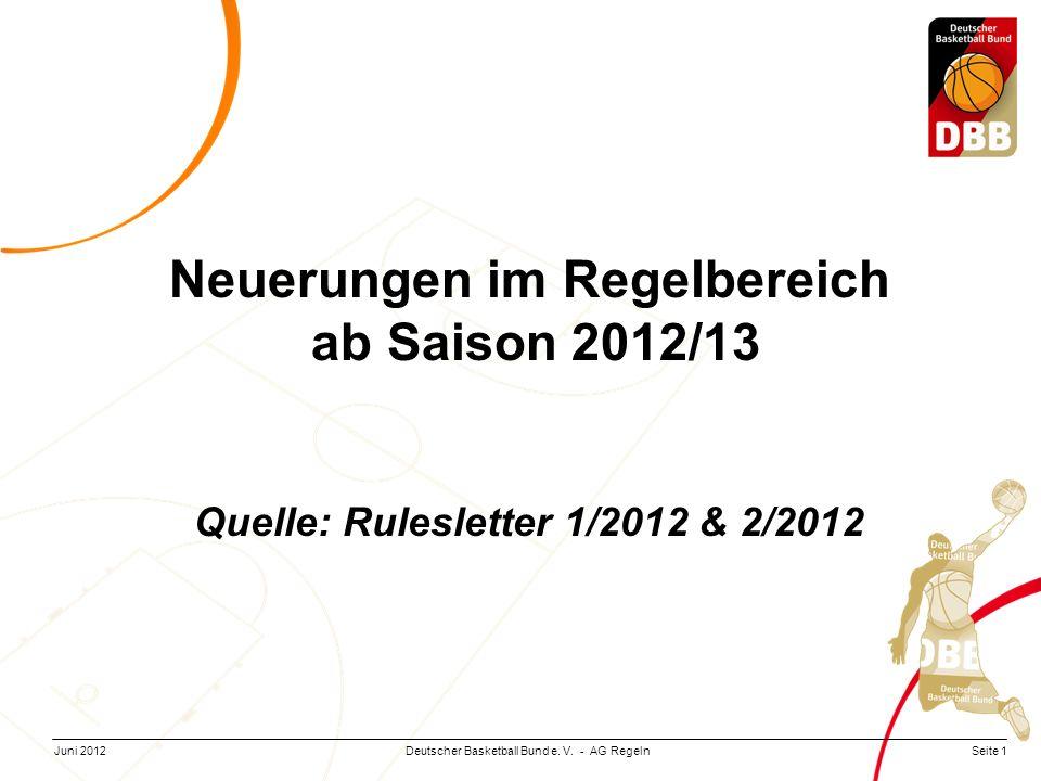 Seite 1Deutscher Basketball Bund e. V. - AG RegelnJuni 2012 Neuerungen im Regelbereich ab Saison 2012/13 Quelle: Rulesletter 1/2012 & 2/2012