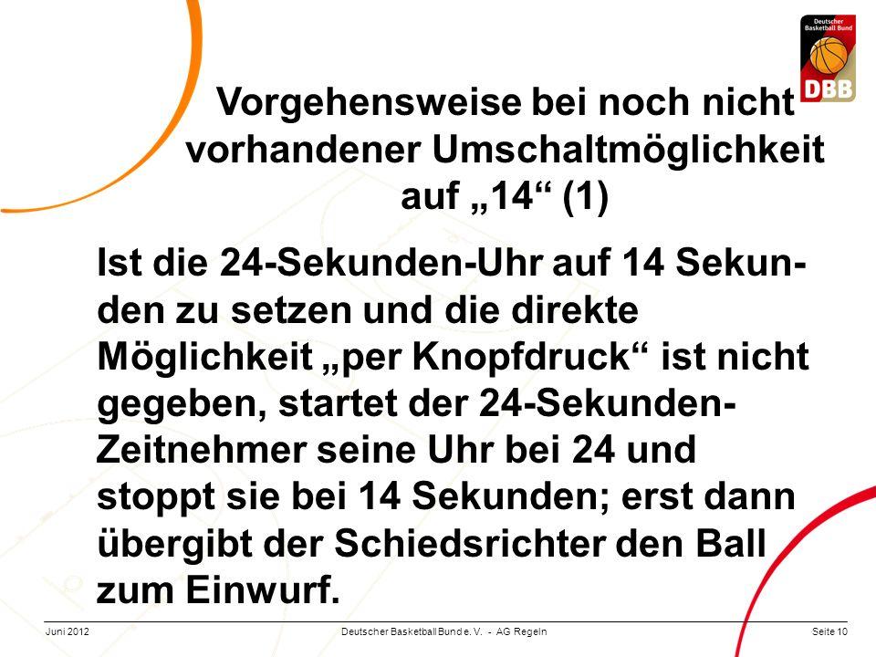 Seite 10Deutscher Basketball Bund e. V. - AG RegelnJuni 2012 Vorgehensweise bei noch nicht vorhandener Umschaltmöglichkeit auf 14 (1) Ist die 24-Sekun