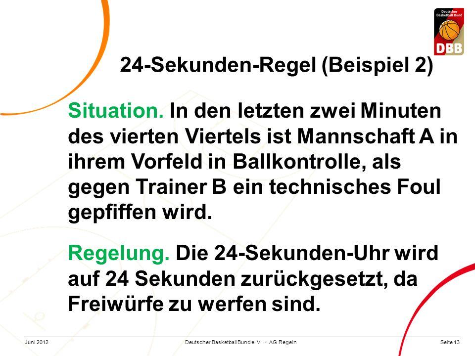 Seite 13Deutscher Basketball Bund e. V. - AG RegelnJuni 2012 Situation. In den letzten zwei Minuten des vierten Viertels ist Mannschaft A in ihrem Vor