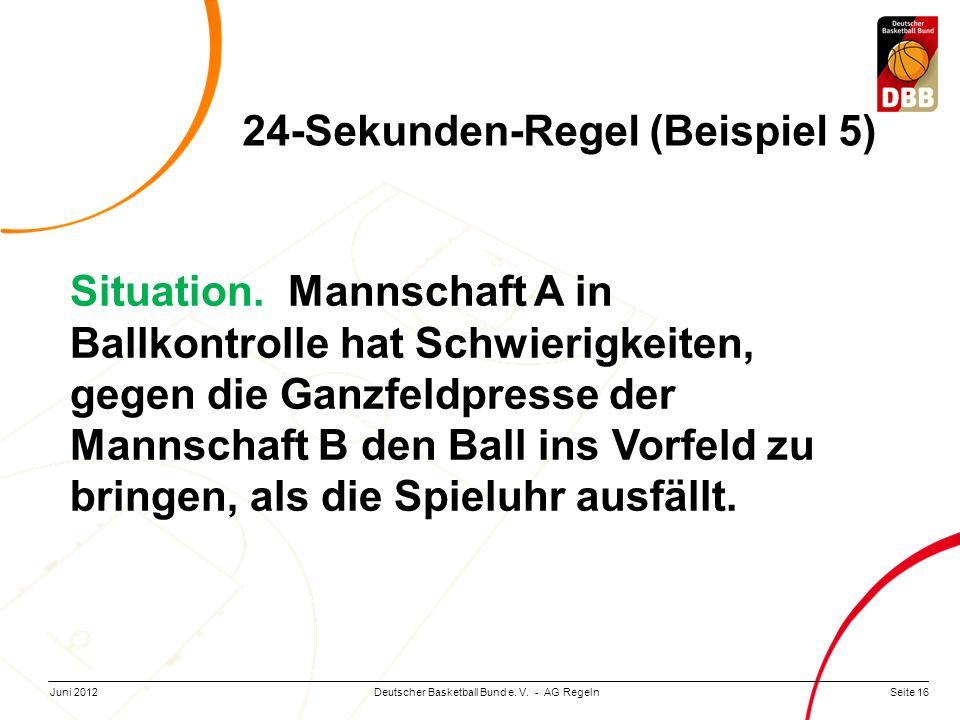 Seite 16Deutscher Basketball Bund e. V. - AG RegelnJuni 2012 Situation. Mannschaft A in Ballkontrolle hat Schwierigkeiten, gegen die Ganzfeldpresse de