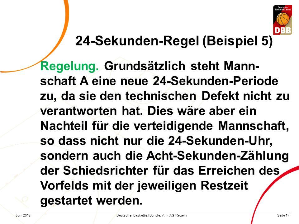 Seite 17Deutscher Basketball Bund e. V. - AG RegelnJuni 2012 Regelung. Grundsätzlich steht Mann- schaft A eine neue 24-Sekunden-Periode zu, da sie den