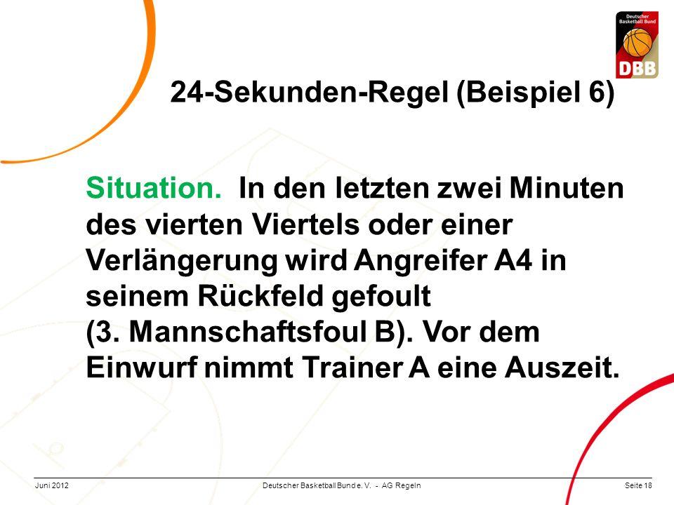 Seite 18Deutscher Basketball Bund e. V. - AG RegelnJuni 2012 Situation. In den letzten zwei Minuten des vierten Viertels oder einer Verlängerung wird