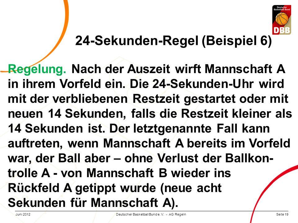 Seite 19Deutscher Basketball Bund e. V. - AG RegelnJuni 2012 Regelung. Nach der Auszeit wirft Mannschaft A in ihrem Vorfeld ein. Die 24-Sekunden-Uhr w