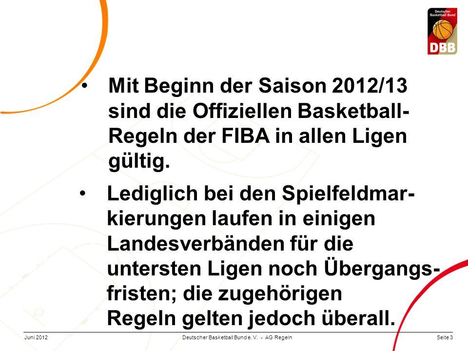 Seite 3Deutscher Basketball Bund e. V. - AG RegelnJuni 2012 Mit Beginn der Saison 2012/13 sind die Offiziellen Basketball- Regeln der FIBA in allen Li