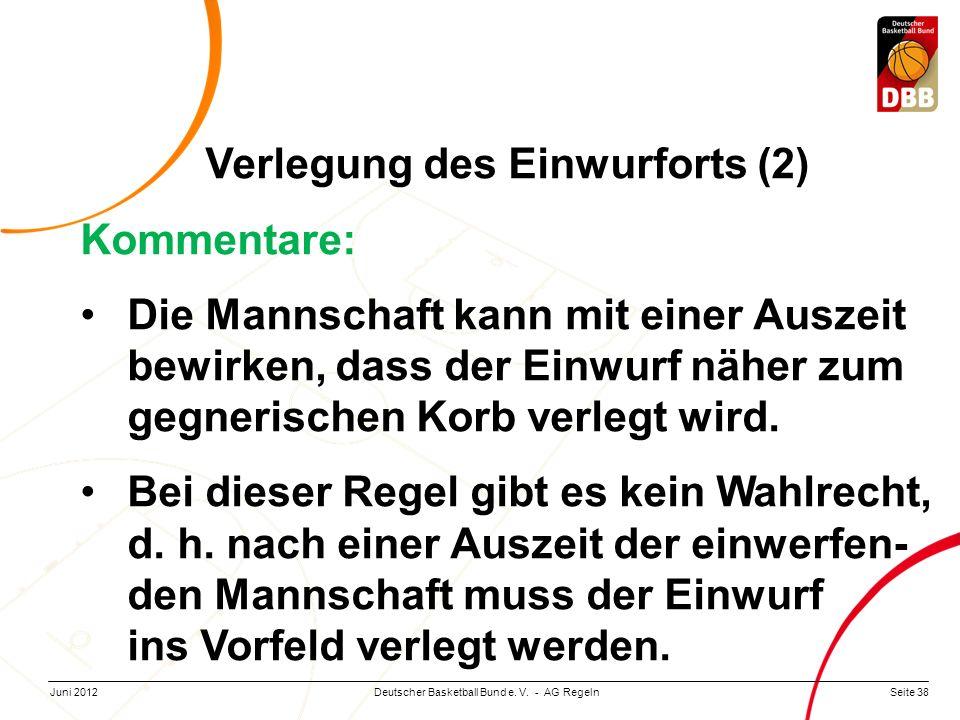 Seite 38Deutscher Basketball Bund e. V. - AG RegelnJuni 2012 Verlegung des Einwurforts (2) Kommentare: Die Mannschaft kann mit einer Auszeit bewirken,