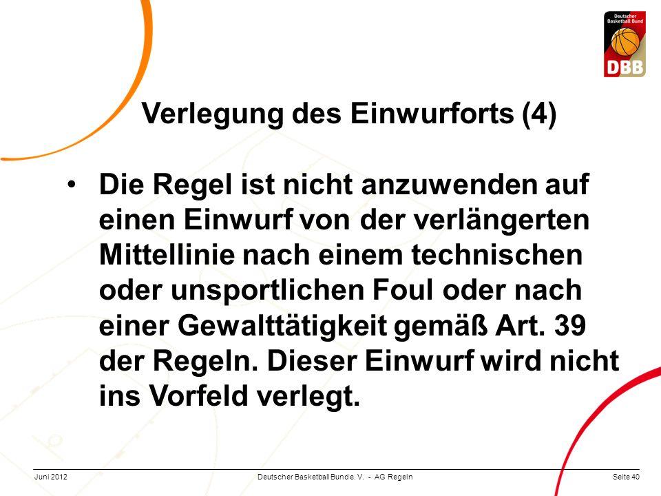 Seite 40Deutscher Basketball Bund e. V. - AG RegelnJuni 2012 Verlegung des Einwurforts (4) Die Regel ist nicht anzuwenden auf einen Einwurf von der ve