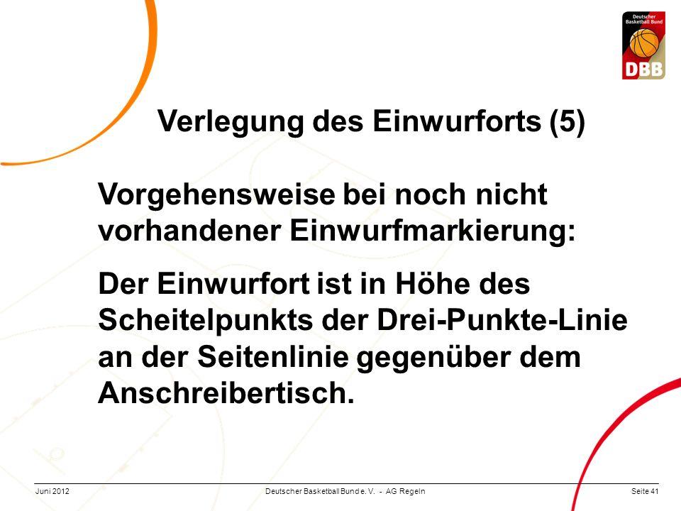 Seite 41Deutscher Basketball Bund e. V. - AG RegelnJuni 2012 Verlegung des Einwurforts (5) Vorgehensweise bei noch nicht vorhandener Einwurfmarkierung