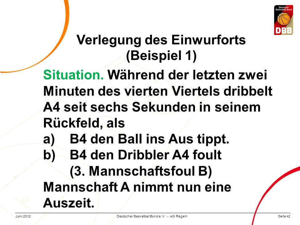 Seite 42Deutscher Basketball Bund e. V. - AG RegelnJuni 2012 Verlegung des Einwurforts (Beispiel 1) Situation. Während der letzten zwei Minuten des vi