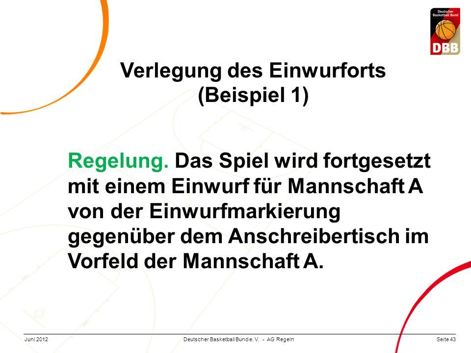 Seite 43Deutscher Basketball Bund e. V. - AG RegelnJuni 2012 Verlegung des Einwurforts (Beispiel 1) Regelung. Das Spiel wird fortgesetzt mit einem Ein