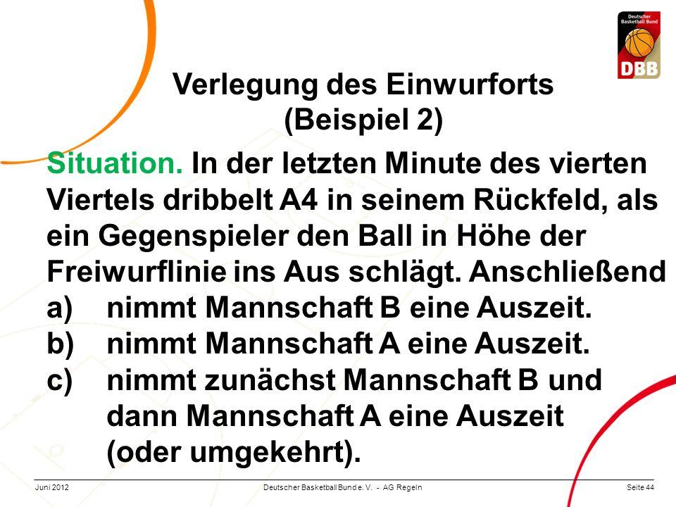 Seite 44Deutscher Basketball Bund e. V. - AG RegelnJuni 2012 Situation. In der letzten Minute des vierten Viertels dribbelt A4 in seinem Rückfeld, als