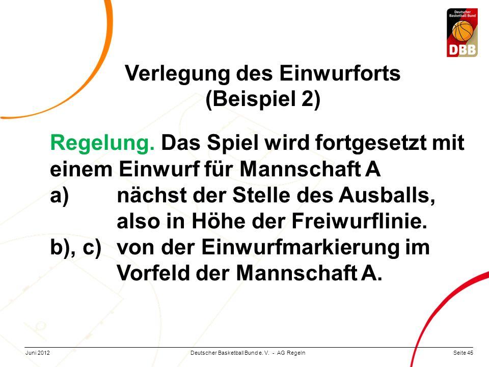 Seite 45Deutscher Basketball Bund e. V. - AG RegelnJuni 2012 Regelung. Das Spiel wird fortgesetzt mit einem Einwurf für Mannschaft A a)nächst der Stel
