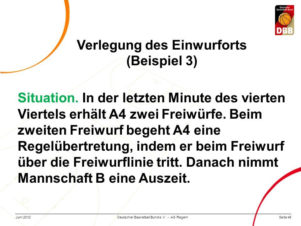 Seite 46Deutscher Basketball Bund e. V. - AG RegelnJuni 2012 Situation. In der letzten Minute des vierten Viertels erhält A4 zwei Freiwürfe. Beim zwei