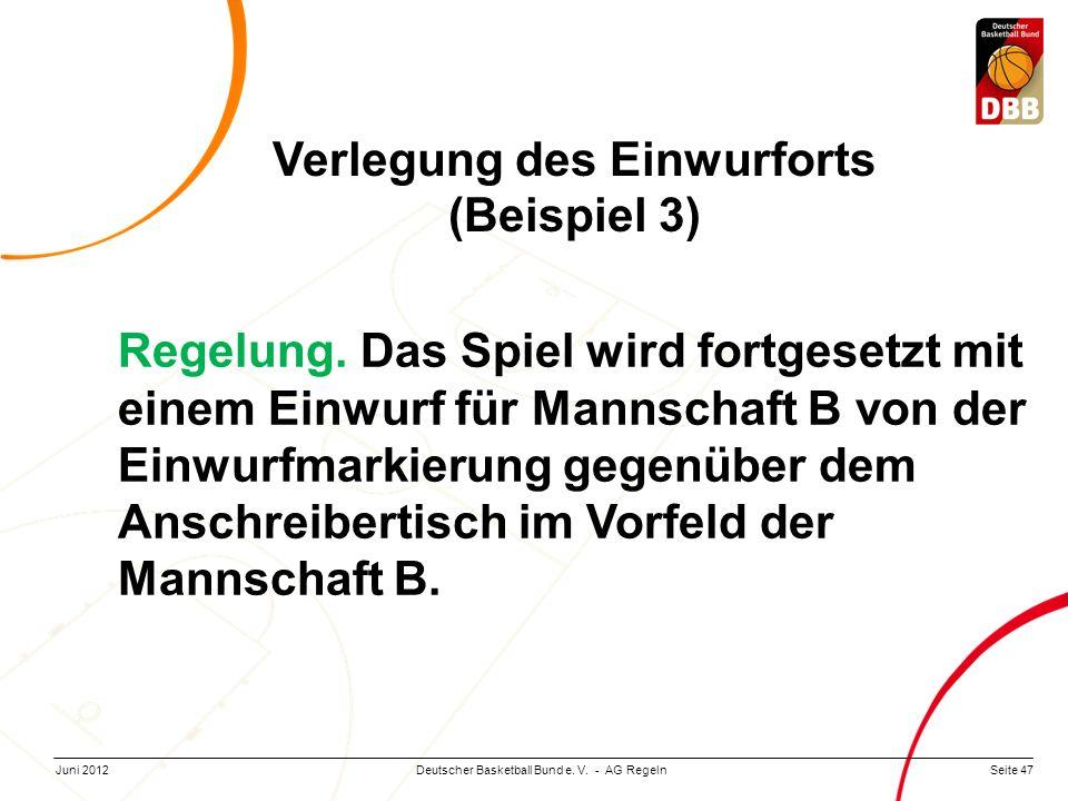 Seite 47Deutscher Basketball Bund e. V. - AG RegelnJuni 2012 Regelung. Das Spiel wird fortgesetzt mit einem Einwurf für Mannschaft B von der Einwurfma