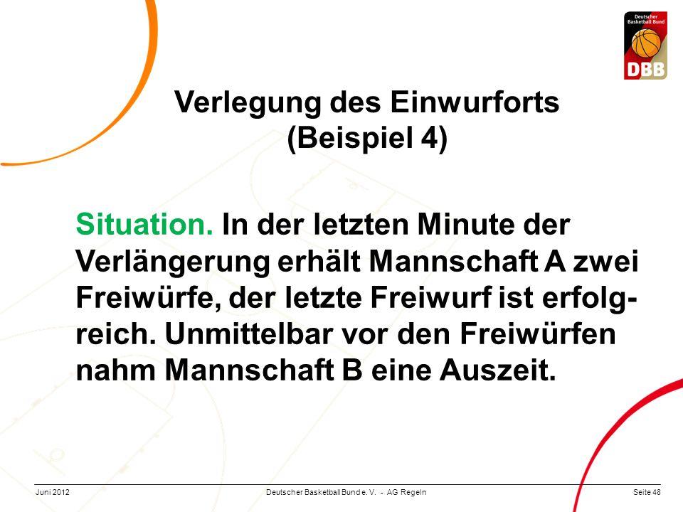 Seite 48Deutscher Basketball Bund e. V. - AG RegelnJuni 2012 Situation. In der letzten Minute der Verlängerung erhält Mannschaft A zwei Freiwürfe, der