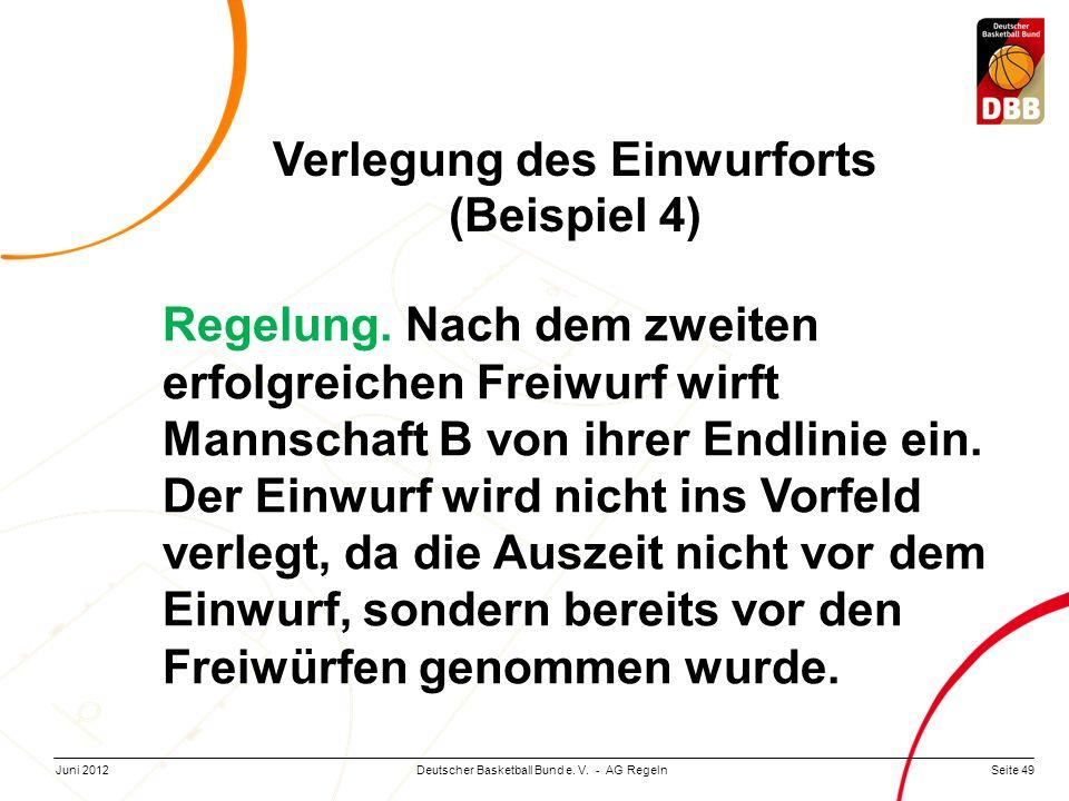 Seite 49Deutscher Basketball Bund e. V. - AG RegelnJuni 2012 Regelung. Nach dem zweiten erfolgreichen Freiwurf wirft Mannschaft B von ihrer Endlinie e