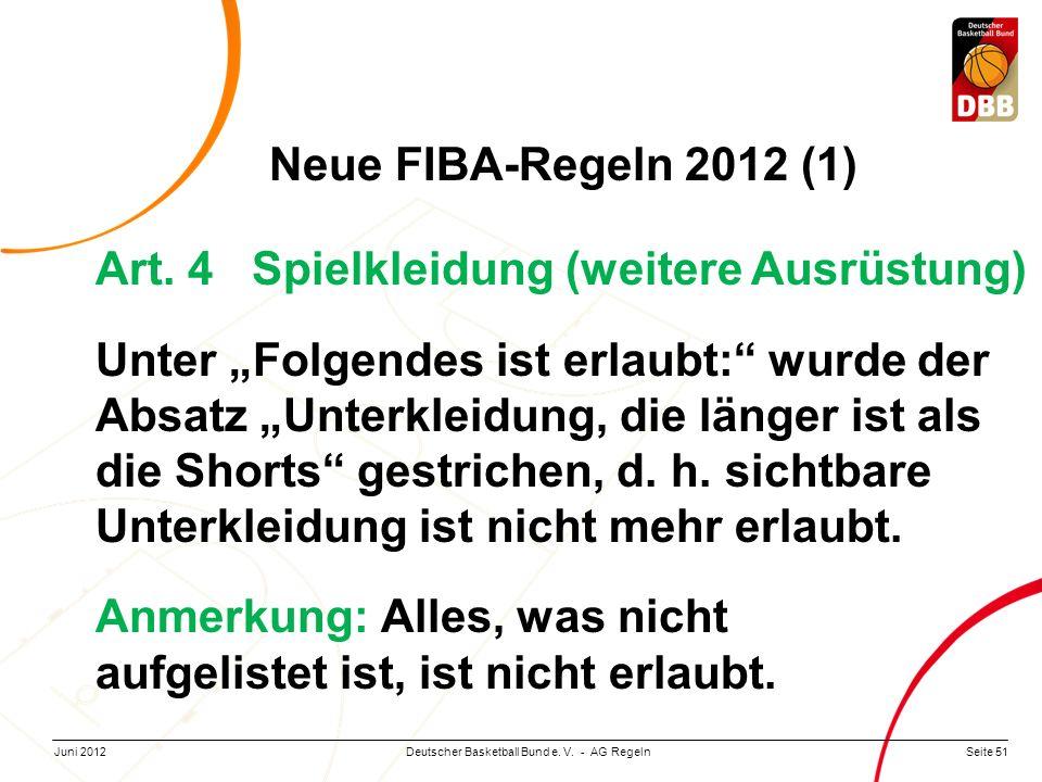 Seite 51Deutscher Basketball Bund e. V. - AG RegelnJuni 2012 Neue FIBA-Regeln 2012 (1) Art. 4 Spielkleidung (weitere Ausrüstung) Unter Folgendes ist e