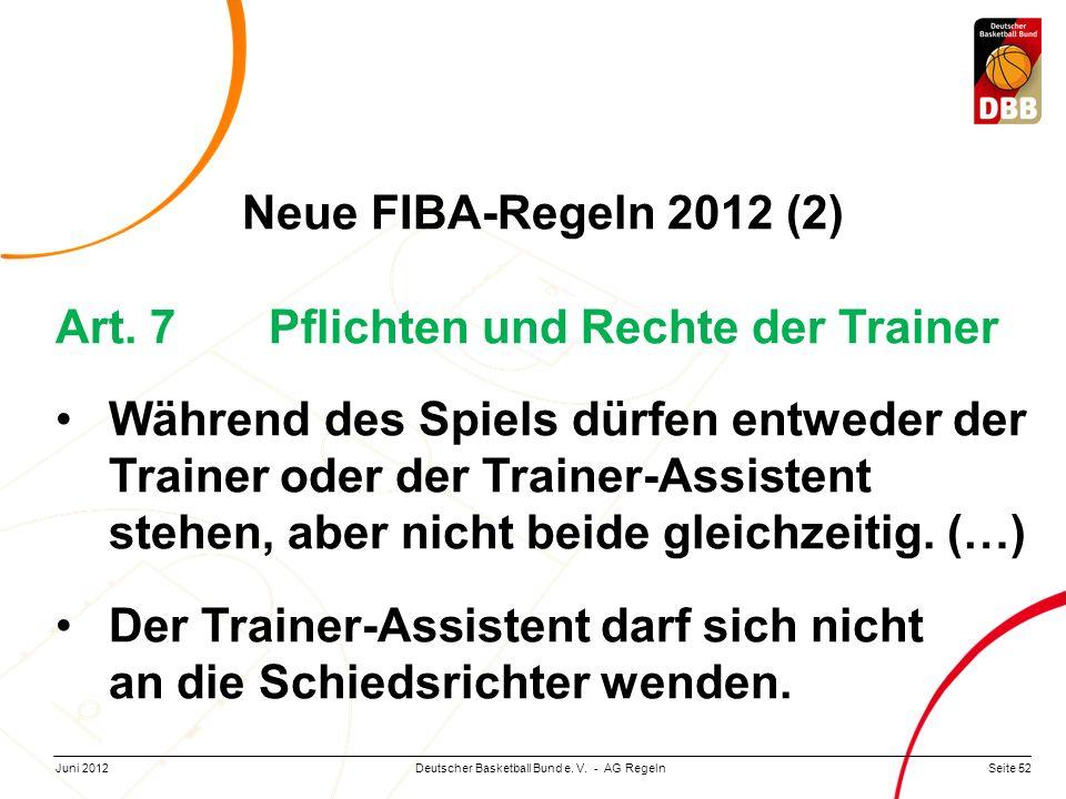 Seite 52Deutscher Basketball Bund e. V. - AG RegelnJuni 2012 Neue FIBA-Regeln 2012 (2) Art. 7Pflichten und Rechte der Trainer Während des Spiels dürfe